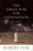 THE GREAT WAR FOR CIVILISATION - THE CONQUEST OF THE MIDDLE EAST