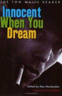 INNOCENT WHEN YOU DREAM - THE TOM WAITS READER