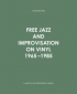 FREE JAZZ AND IMPROVISATION ON VINYL 1965-1985