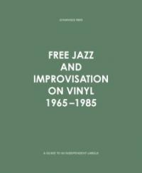 FREE JAZZ AND IMPROVISATION ON VINYL 1965-1985