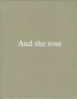 AND SHE ROSE