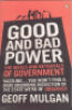 GOOD AND BAD POWER - THE IDEALS AND BETRAYALS OF GOVERNMENT