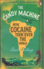 THE CANDY MACHINE - HOW COCAINE TOOK OVER THE WORLD