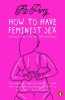 HOW TO HAVE FEMINIST SEX (PB)
