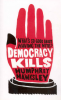 DEMOCRACY KILLS - WHAT