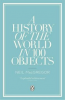 A HISTORY OF THE WORLD IN 100 OBJECTS (PB)