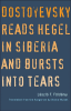 DOSTOEVSKY READS HEGEL IN SIBERIA AND BURSTS INTO TEARS