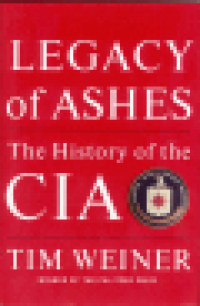 LEGACY OF ASHES - THE HISTORY OF THE CIA (PB)