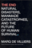 THE END - NATURAL DISASTERS, MANMADE CATASTOPHES AND THE FUTUTRE OF HUMAN SURVIVAL