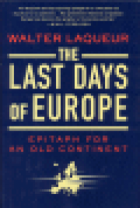 THE LAST DAYS OF EUROPE - EPITAPH FOR AN OLD CONTINENT