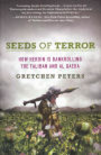 SEEDS OF TERROR - HOW HEROIN IS BANKROLLING THE TALIBAN AND AL QAEDA
