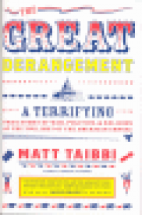 THE GREAT DERANGEMENT - A TERRIFYING TRUE STORY OF WAR, POLITICS, & RELIGION AT THE TWILIGHT OF THE AMERICAN EMPIRE