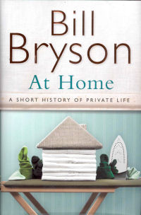 AT HOME - A SHORT HISTORY OF PRIVATE LIFE