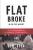 FLAT BROKE IN THE FREE MARKET - HOW GLOBALIZATION FLEECED WORKING PEOPLE
