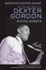 SOPHISTICATED GIANT - THE LIFE AND LEGACY OF DEXTER GORDON