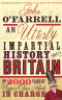 AN UTTERLY IMPARTIAL HISTORY OF BRITAIN - OR 2000 YEARS OF UPPER CLASS IDIOTS IN CHARGE