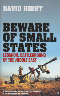 BEWARE OF SMALL STATES - LEBANON, BATTLEGROUND OF THE MIDDLE EAST