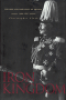 IRON KINGDOM - THE RISE AND DOWNFALL OF PRUSSIA, 1600-1947
