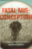 FATAL MISCONCEPTION - THE STRUGGLE TO CONTROL WORLD POPULATION