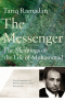 THE MESSENGER - THE MEANINGS OF THE LIFE OF MUHAMMAD