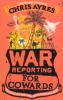 WAR REPORTING FOR COWARDS (PB)