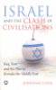 ISRAEL AND THE CLASH OF CIVILIZATION - IRAQ, IRAN AND THE PLAN TO REMAKE THE MIDDLE EAST