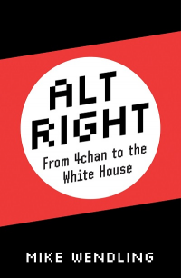 ALT-RIGHT: FROM 4CHAN TO THE WHITE HOUSE