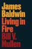 JAMES BALDWIN - LIVING IN FIRE