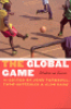 THE GLOBAL GAME - WRITERS ON SOCCER