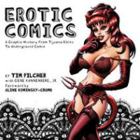 EROTIC COMICS - A GRAPHIC HISTORY FROM TIJUANA BIBLES TO UNDERGROUND COMIX