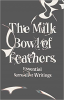 THE MILK BOWL OF FEATHERS - ESSENTIAL SURREALIST WRITINGS