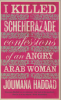 I KILLED SCHEHERAZADE - CONFESSIONS OF AN ANGRY ARAB WOMAN