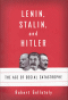LENIN, STALIN, AND HITLER - THE AGE OF SOCIAL CATASTROPHE