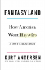 FANTASYLAND - HOW AMERICA WENT HAYWIRE