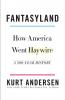 FANTASYLAND - HOW AMERICA WENT HAYWIRE