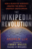 THE WIKIPEDIA REVOLUTION - HOW A BUNCH OF NOBODIES CREATED THE WORLD