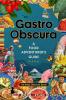 GASTRO OBSCURA: A FOOD ADVENTURER