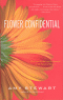 FLOWER CONFIDENTIAL - THE GOOD, THE BAD, AND THE BEAUTIFUL IN THE BUSINESS OF FLOWERS