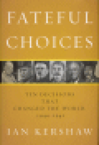 FATEFUL CHOICES - TEN DECISIONS THAT CHANGED THE WORLD, 1940-1941