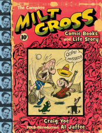 THE COMPLETE MILT GROSS - COMIC BOOKS AND LIFE STORY