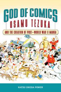 GOD OF COMICS - OSAMU TEZUKA AND THE CREATION OF POST-WORLD WAR II MANGA