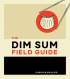 THE DIM SUM FIELD GUIDE