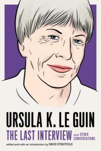URSULA K. LE GUIN - THE LAST INTERVIEW