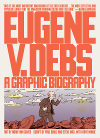 EUGENE V. DEBS - A GRAPHIC BIOGRAPHY