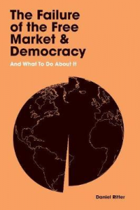 THE FAILURE OF THE FREE MARKET AND DEMOCRACY