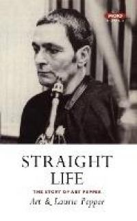 STRAIGHT LIFE - THE STORY OF ART PEPPER