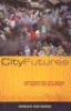 CITY FUTURES - CONFRONTING THE CRISIS OF URBAN DEVELOPMENT