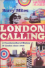 LONDON CALLING - A COUNTERCULTURAL HISTORY OF LONDON SINCE 1945