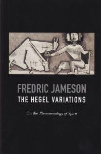 THE HEGEL VARIATIONS - ON THE PHENOMENOLOGY OF SPIRIT