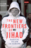 THE NEW FRONTIERS OF JIHAD - RADICAL ISLAM IN EUROPE